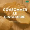 Consommer le Gingembre